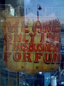 "The sign says it all: ""We are only in this business for fun."""