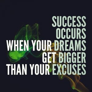Success-occurs-when-your-dreams-get-bigger-than-your-excuses_650x650