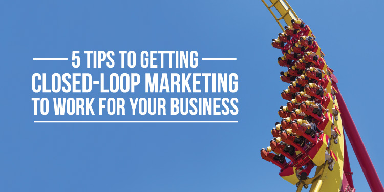 Closed Loop Marketing Tips