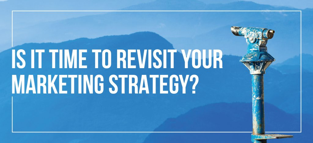 Revisit Your Marketing Strategy